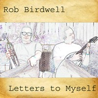 Rob Birdwell's collection of original songs, Letters to Myself.